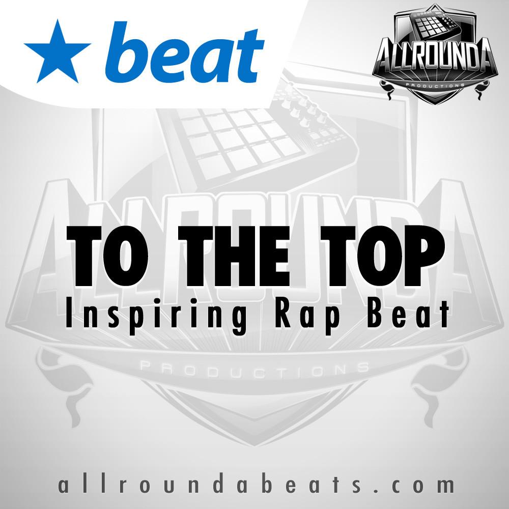 Inspiring Rap Beat, Beat — TO THE TOP, Buy Beats Online | Hip Hop Beats For Sale | Buy Rap & Trap Instrumentals